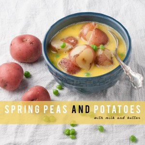 spring peas and potatoes with milk and butter